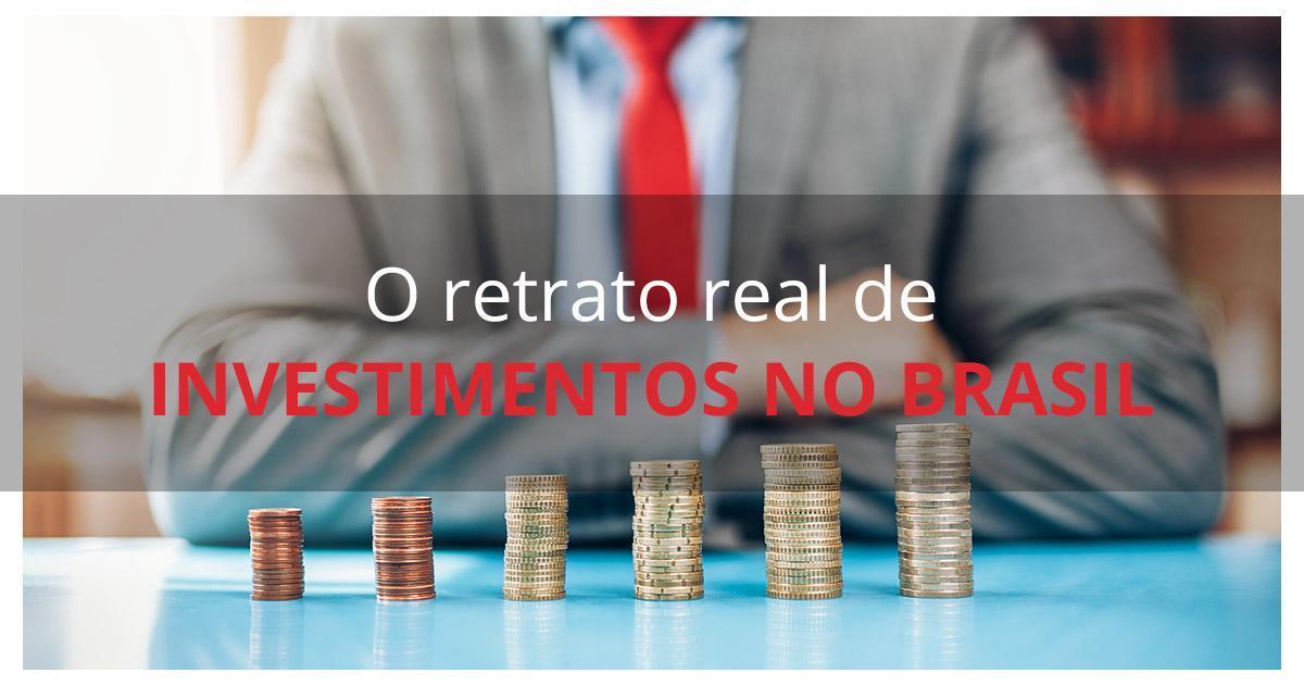 O Retrato Real Do Cenário De Investimentos No Brasil